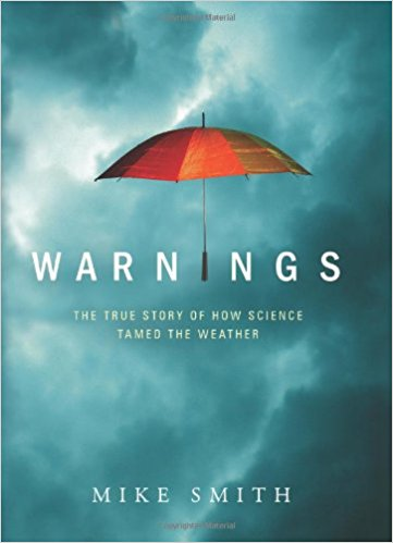 Warnings: The True Story of How Science Tamed the Weather